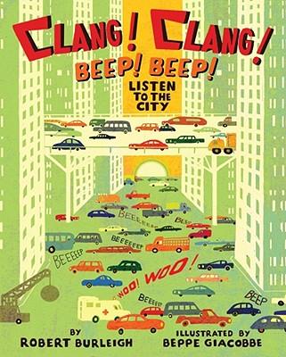 Clang! Clang! Beep! Beep! By Burleigh, Robert/ Giacobbe, Beppe (ILT)