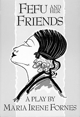 Fefu and Her Friends By Fornes, Maria Irene